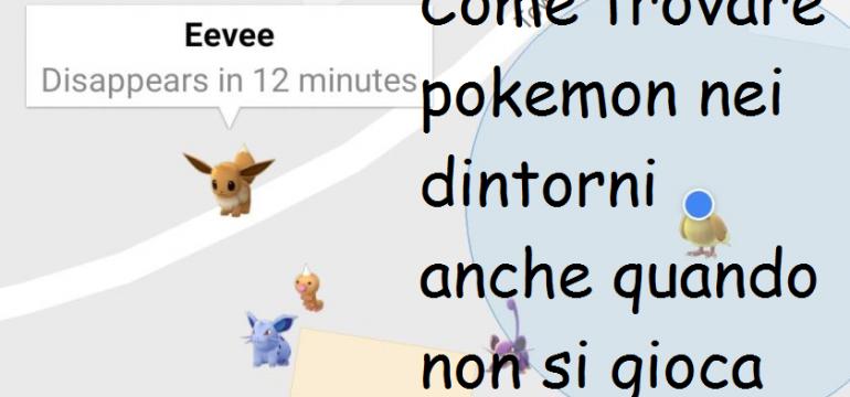 Come trovare pokemon nei dintorni anche quando non si gioca